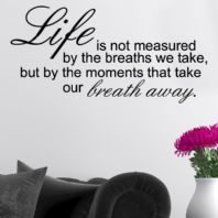 Life is Not Measured by the Breaths We Take ~ Wall sticker / decals